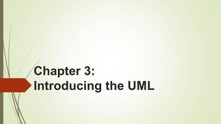 Chapter 3: Introducing the UML. Overview of the UML  UML: Unified Modeling Language  The UML is a language for  Visualizing  Specifying  Constructing.