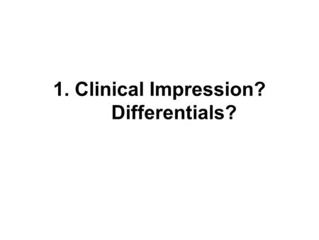 1. Clinical Impression? Differentials?. Thyroid Carcinoma commonly manifests as a painless, palpable, solitary thyroid nodule The patient's age at presentation.