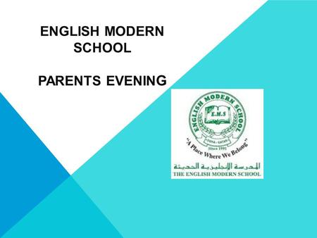 ENGLISH MODERN SCHOOL PARENTS EVENIN G. WELCOME Introduction from teachers- School Times- Gates open at 6.45 – before this children will not be allowed.
