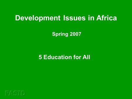 5 Education for All Development Issues in Africa Spring 2007.