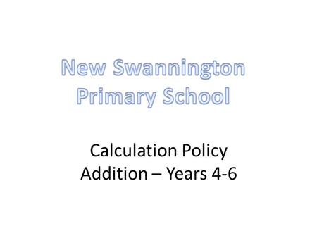 Calculation Policy Addition – Years 4-6. Year 4Year 5Year 6 Missing number/digit problems: Mental methods should continue to develop, supported by a range.