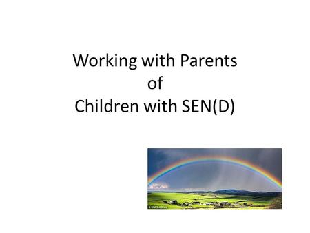 Working with Parents of Children with SEN(D). Foreword (from Special educational needs and disability A guide for parents and carers -August 2014 ) Like.