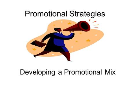 Promotional Strategies Developing a Promotional Mix.