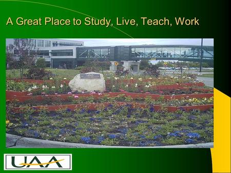 A Great Place to Study, Live, Teach, Work. Current UAA Churn Schedule –2007/08 GOAL 1: Provide Space in 3 rd Floor SSB for Joint PhD program—Capital Funded.
