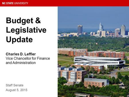 Budget & Legislative Update Staff Senate August 5, 2015 Charles D. Leffler Vice Chancellor for Finance and Administration.