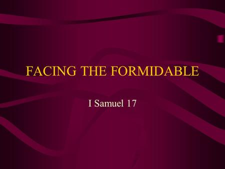FACING THE FORMIDABLE I Samuel 17. 1.The encounter between David and Goliath took place as part of a war between the Israelites and the Amalekites. FALSE.