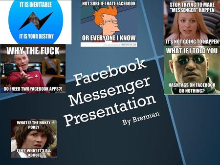 Facebook Messenger Presentation By Brennan. What is it? Facebook messenger is an instant messaging app for apple, android, and windows phone devices.