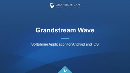 Grandstream Wave Softphone Application for Android and iOS.