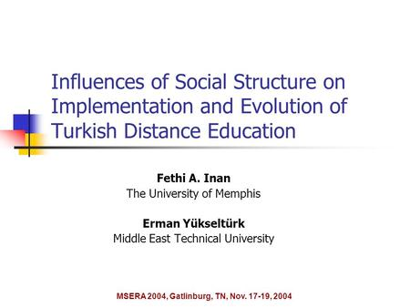 Influences of Social Structure on Implementation and Evolution of Turkish Distance Education Fethi A. Inan The University of Memphis Erman Yükseltürk Middle.
