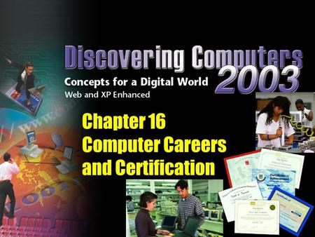 Chapter 16 Computer Careers and Certification. < 3% of college freshmen are majoring in a computer-related field More than 10 million U.S. workers are.