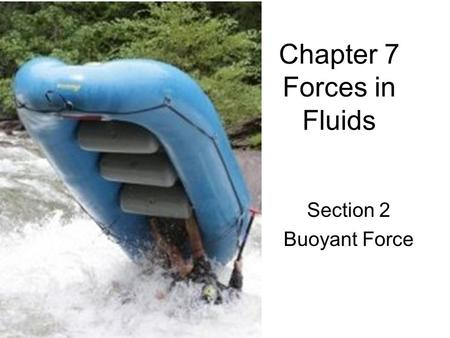 Chapter 7 Forces in Fluids Section 2 Buoyant Force.