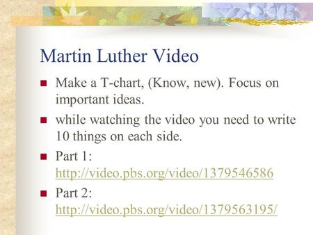 Martin Luther Video Make a T-chart, (Know, new). Focus on important ideas. while watching the video you need to write 10 things on each side. Part 1: