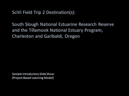 SciVi Field Trip 2 Destination(s): South Slough National Estuarine Research Reserve and the Tillamook National Estuary Program, Charleston and Garibaldi,