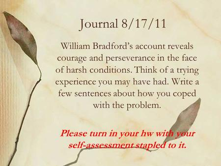 Journal 8/17/11 William Bradford's account reveals courage and perseverance in the face of harsh conditions. Think of a trying experience you may have.