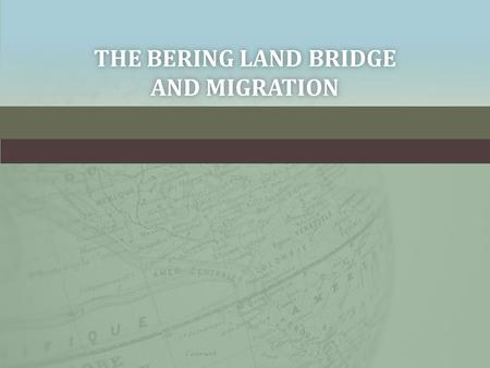 THE BERING LAND BRIDGE AND MIGRATION. VOCABULARY – COPY & DRAW A PICTUREVOCABULARY – COPY & DRAW A PICTURE Bering Strait: water that separates Alaska.