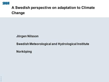 2016-01-28 A Swedish perspective on adaptation to Climate Change Jörgen Nilsson Swedish Meteorological and Hydrological Institute Norköping.