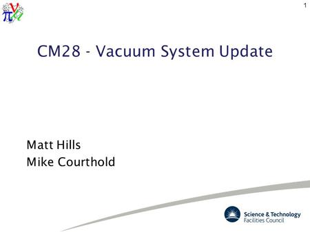 CM28 - Vacuum System Update Matt Hills Mike Courthold 1.