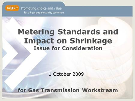 Metering Standards and Impact on Shrinkage Issue for Consideration 1 October 2009 for Gas Transmission Workstream.