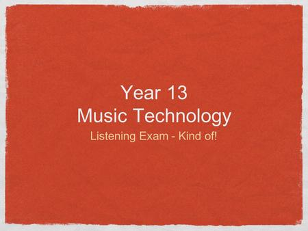 Year 13 Music Technology Listening Exam - Kind of!