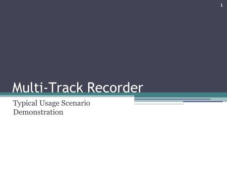 1 Multi-Track Recorder Typical Usage Scenario Demonstration.