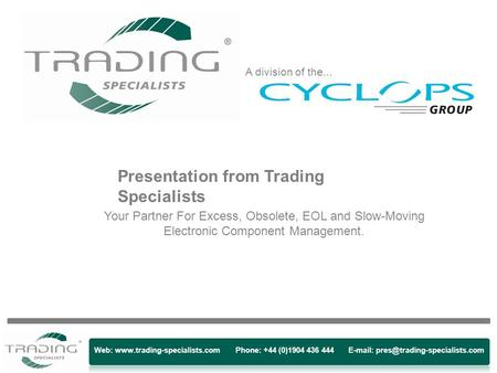 Web:  Phone: +44 (0)1904 436 444   Presentation from Trading Specialists Your Partner For.