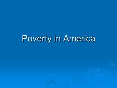 Poverty in America. I. Context A. At least 80% of humanity lives on less than $10 a day B. According to UNICEF, 24,000 children die each day due to poverty.