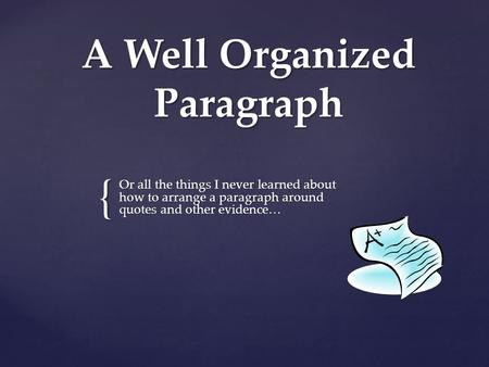 { A Well Organized Paragraph Or all the things I never learned about how to arrange a paragraph around quotes and other evidence…
