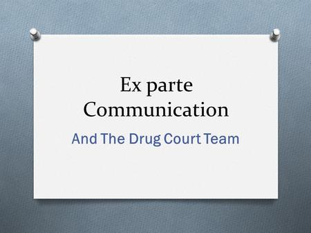 Ex parte Communication And The Drug Court Team. Interdisciplinary Education.