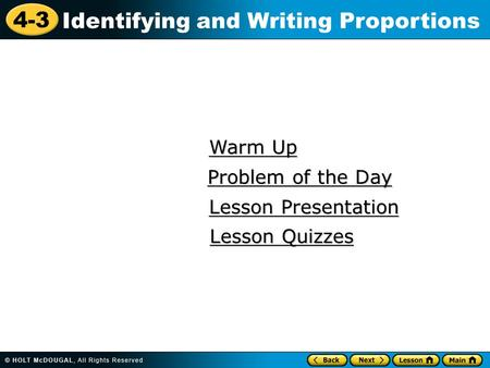 4-3 Identifying and Writing Proportions Warm Up Warm Up Lesson Presentation Lesson Presentation Problem of the Day Problem of the Day Lesson Quizzes Lesson.