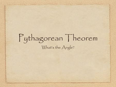 Pythagorean Theorem What's the Angle?. A Little Story Time...