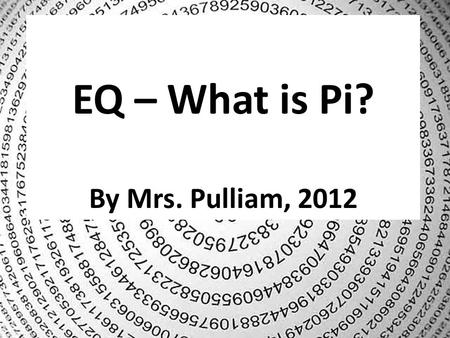 EQ – What is Pi? By Mrs. Pulliam, 2012. Pie…Pi?? Words that have the same pronunciation, but different spellings and meanings are called _________________.