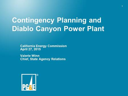 1 California Energy Commission April 27, 2015 Valerie Winn Chief, State Agency Relations Contingency Planning and Diablo Canyon Power Plant.
