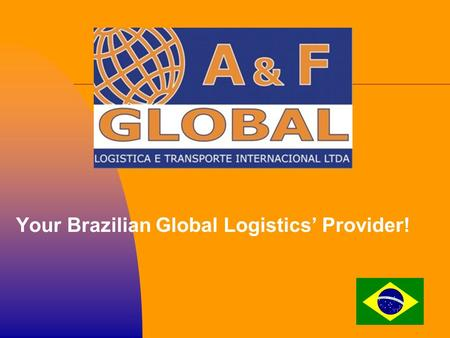 A&F GLOBAL Your Brazilian Global Logistics' Provider!