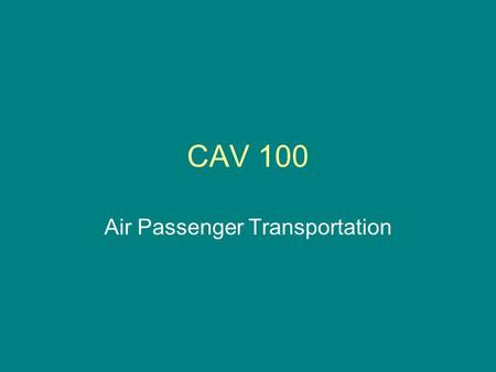 CAV 100 Air Passenger Transportation. Speed and time savings Aviation's primary advantage is the reduction of non-productive time used in travel. 1958-