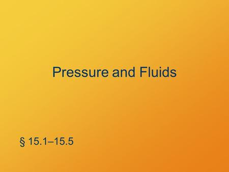 "Pressure and Fluids § 15.1–15.5. Density Relating ""how big"" to ""how much"" § 15.1."