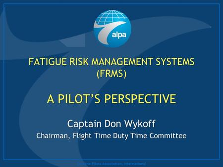 FATIGUE RISK MANAGEMENT SYSTEMS (FRMS) A PILOT'S PERSPECTIVE