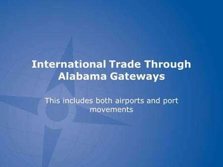 International Trade Through Alabama Gateways This includes both airports and port movements.