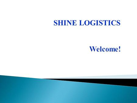 SHINE LOGISTICS. HHistory OOur Values OOrganization GGlobal Network OOur offices OOur Services BBenefits CContact us.