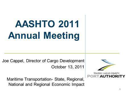 1 AASHTO 2011 Annual Meeting Joe Cappel, Director of Cargo Development October 13, 2011 Maritime Transportation- State, Regional, National and Regional.