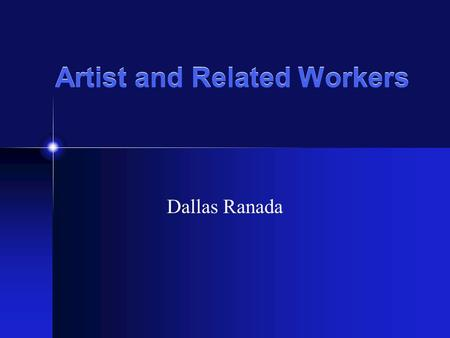 Artist and Related Workers Dallas Ranada. Job Description Competition is expected for artists and their art attracts many people with creative ability.