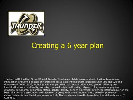 Creating a 6 year plan T he Merced Union High School District Board of Trustees prohibits unlawful discrimination, harassment, intimidation or bullying.