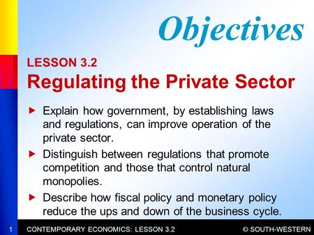 © SOUTH-WESTERNCONTEMPORARY ECONOMICS: LESSON 3.21 LESSON 3.2 Regulating the Private Sector  Explain how government, by establishing laws and regulations,