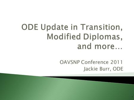OAVSNP Conference 2011 Jackie Burr, ODE 1.  Diploma Options  Indicator 14 Executive Summary Report  Secondary Transition Legislative Bills  Questions.
