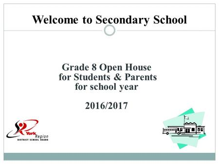 Welcome to Secondary School Grade 8 Open House for Students & Parents for school year 2016/2017.