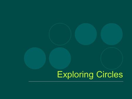 Exploring Circles. Definitions Notation: if the center is P then the circle can be denoted by סּP The points inside the circle form the circle's interior.