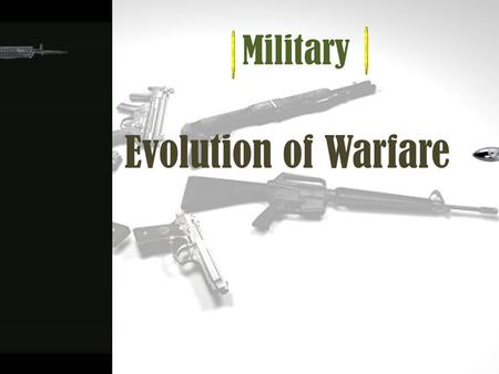 Military Evolution of Warfare. Military an organization authorized by its nation to use force, usually including use of weapons, in defending its country.