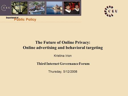 28/01/20161 The Future of Online Privacy: Online advertising and behavioral targeting Kristina Irion Third Internet Governance Forum Thursday, 5/12/2008.