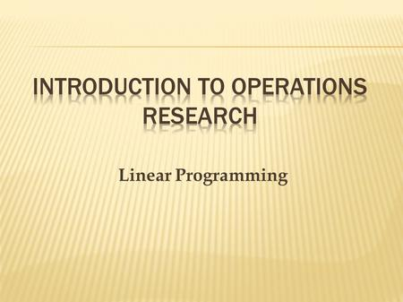 Linear Programming.  Linear Programming provides methods for allocating limited resources among competing activities in an optimal way.  Linear → All.