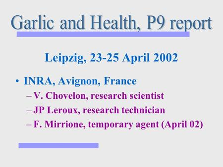Leipzig, 23-25 April 2002 INRA, Avignon, France –V. Chovelon, research scientist –JP Leroux, research technician –F. Mirrione, temporary agent (April 02)