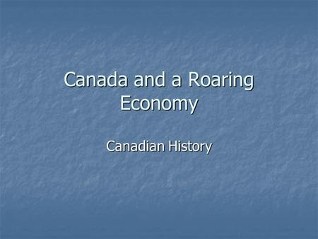 Canada and a Roaring Economy Canadian History. Overview The Roaring Twenties saw boom times in Canada. Unemployment was low; earnings for individuals.